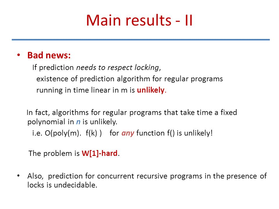 Main results - II Bad news: If prediction needs to respect locking, existence of prediction algorithm for regular programs running in time linear in m is unlikely.