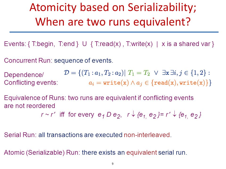 Atomicity based on Serializability; When are two runs equivalent? Concurrent Run: sequence of events. Events: { T:begin, T:end } U { T:read(x), T:writ