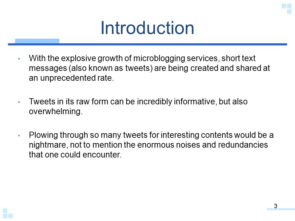 Introduction With the explosive growth of microblogging services, short text messages (also known as tweets) are being created and shared at an unprec