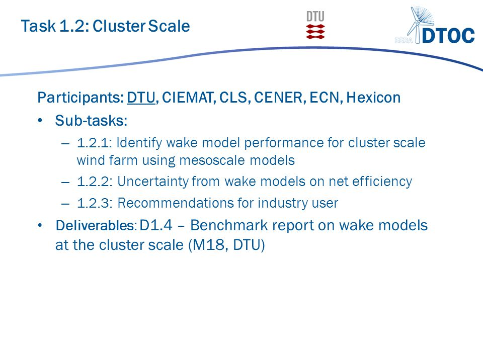 Task 1.2: Cluster Scale Participants: DTU, CIEMAT, CLS, CENER, ECN, Hexicon Sub-tasks: – 1.2.1: Identify wake model performance for cluster scale wind