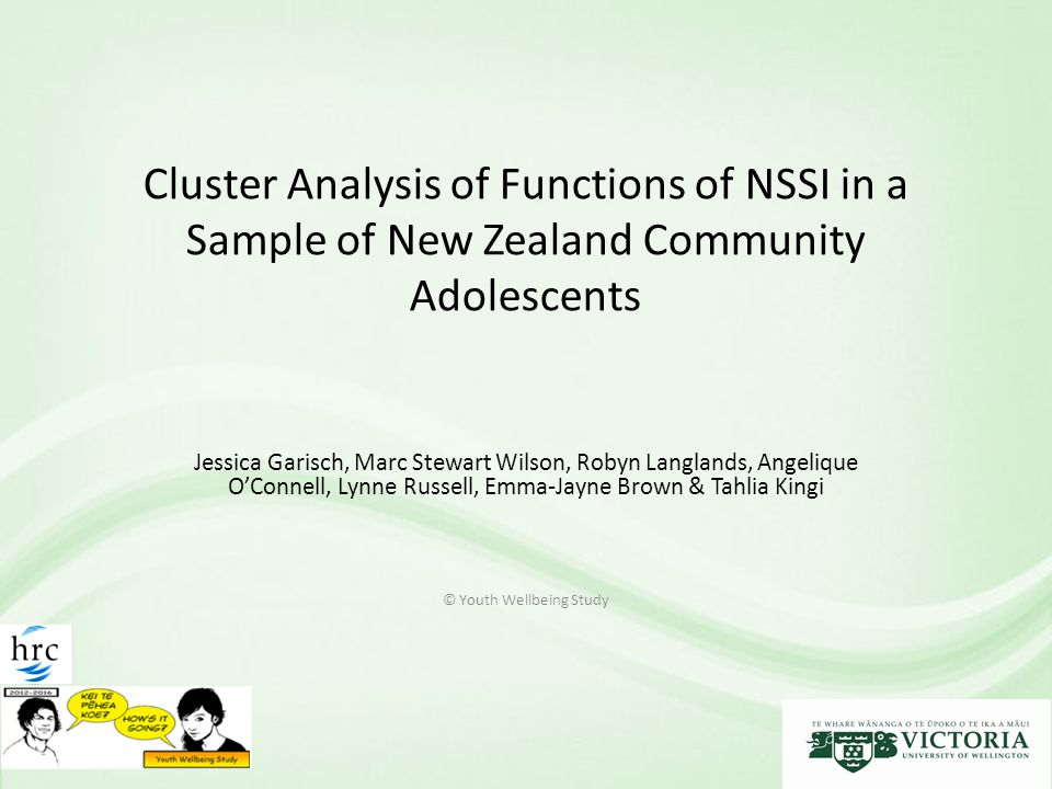 Overview Youth Wellbeing Study http://www.victoria.ac.nz/psyc/research/youth-and-wellbeing-study Longitudinal survey design Self-reported functions of NSSI – Cluster analysis – How functions relate to psychosocial wellbeing Preliminary longitudinal information