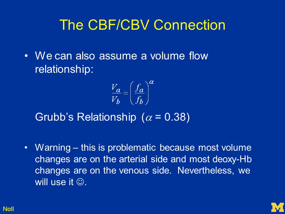 Noll The CBF/CBV Connection We can also assume a volume flow relationship: Grubb's Relationship (  = 0.38) Warning – this is problematic because most