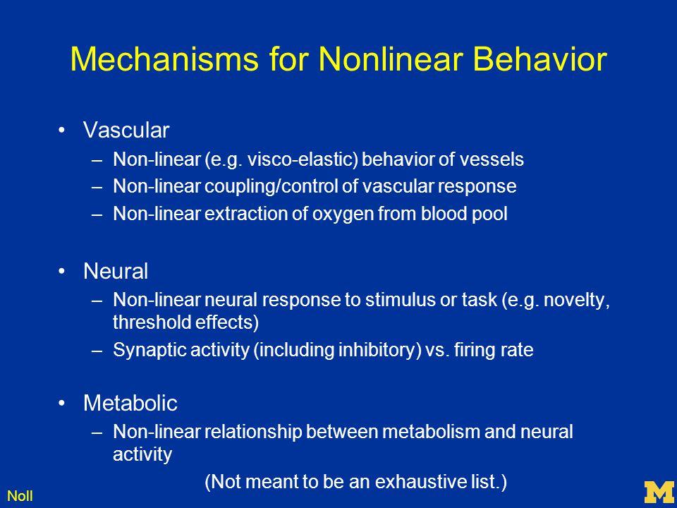 Noll Mechanisms for Nonlinear Behavior Vascular –Non-linear (e.g. visco-elastic) behavior of vessels –Non-linear coupling/control of vascular response