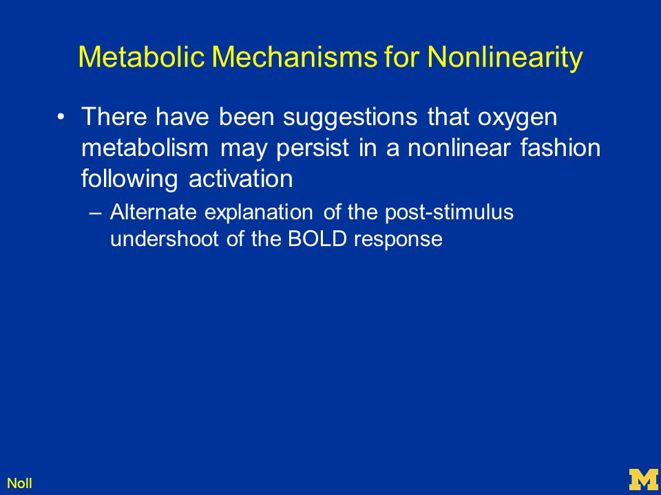 Noll Metabolic Mechanisms for Nonlinearity There have been suggestions that oxygen metabolism may persist in a nonlinear fashion following activation