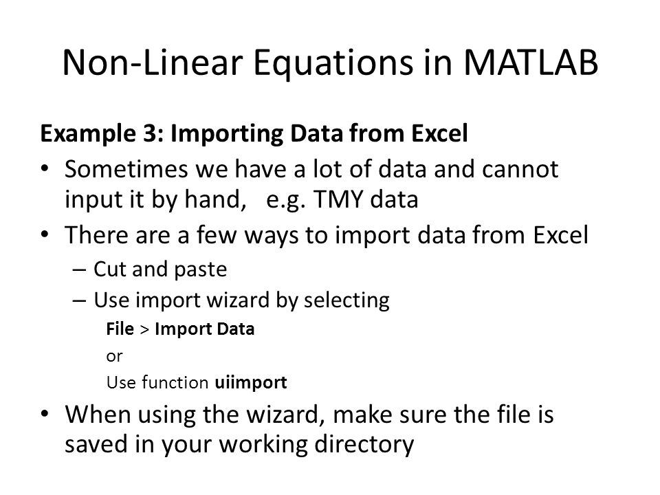 Non-Linear Equations in MATLAB Example 3: Importing Data from Excel Sometimes we have a lot of data and cannot input it by hand, e.g. TMY data There a