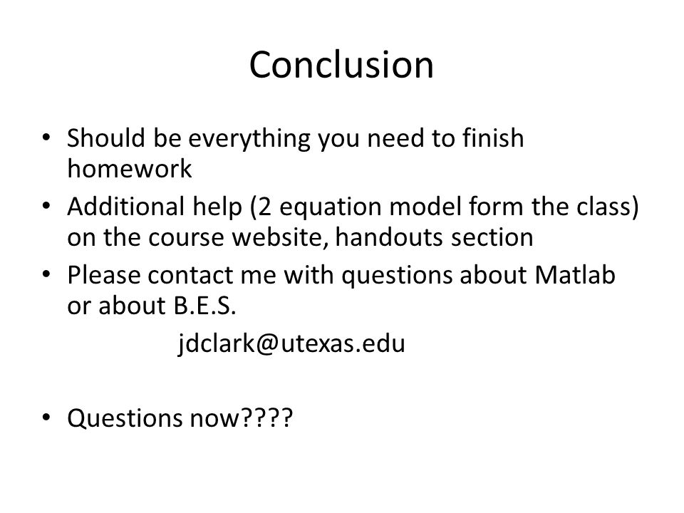 Conclusion Should be everything you need to finish homework Additional help (2 equation model form the class) on the course website, handouts section