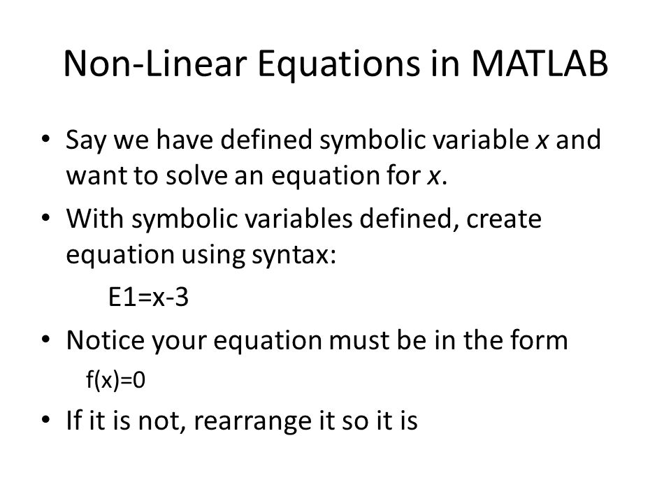 Non-Linear Equations in MATLAB Say we have defined symbolic variable x and want to solve an equation for x. With symbolic variables defined, create eq