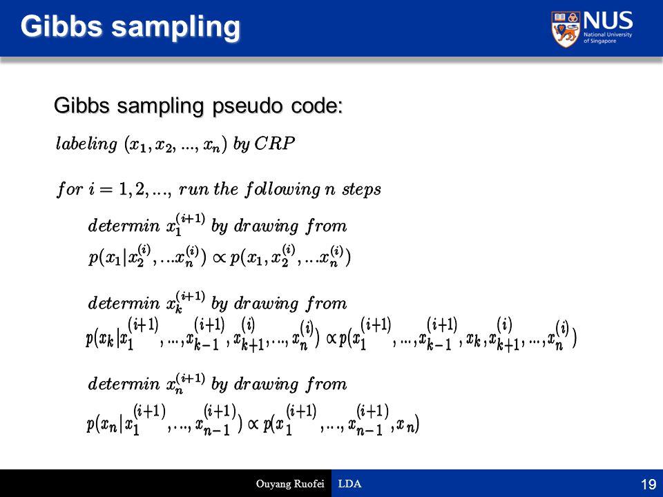 Gibbs sampling Ouyang Ruofei LDA 19 Gibbs sampling pseudo code: