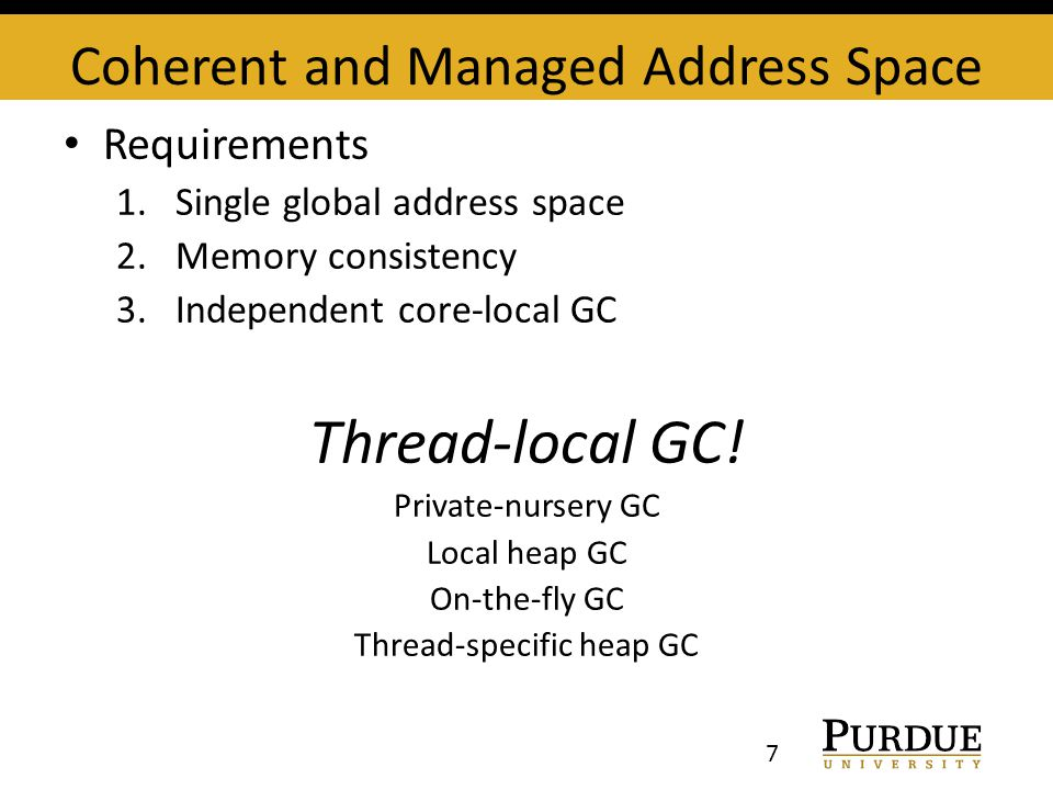 Requirements 1.Single global address space 2.Memory consistency 3.Independent core-local GC Thread-local GC.