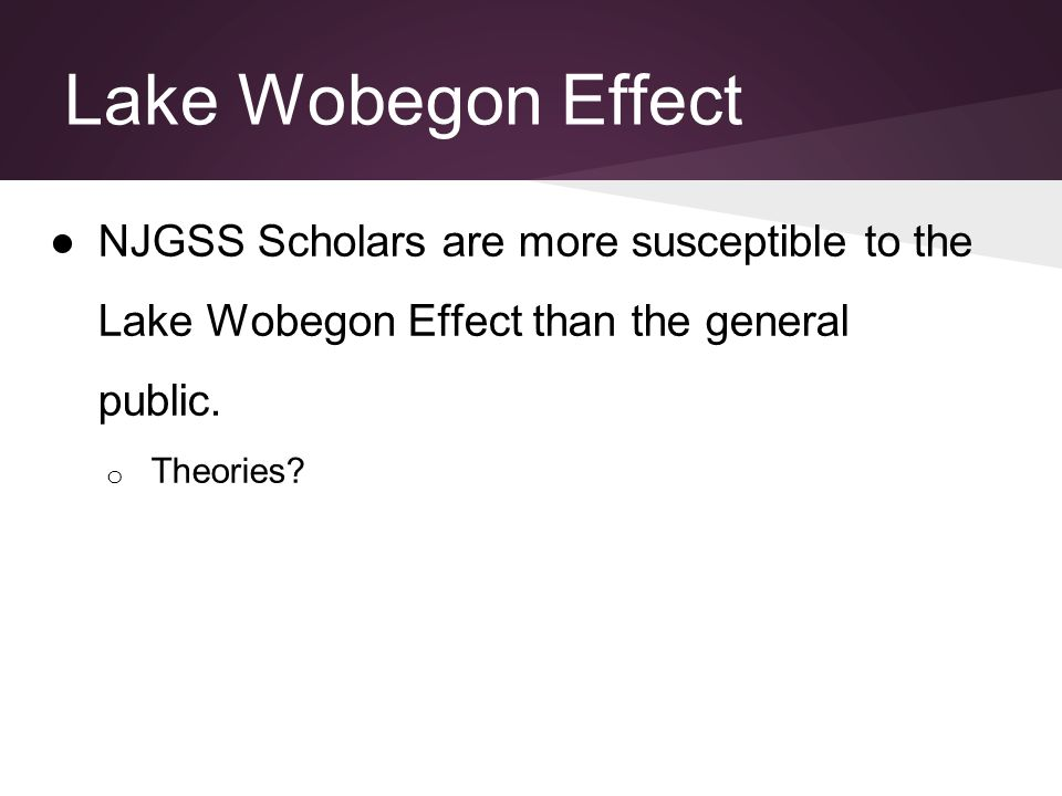 ●NJGSS Scholars are more susceptible to the Lake Wobegon Effect than the general public.