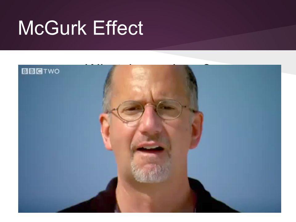 McGurk Effect What do you hear?