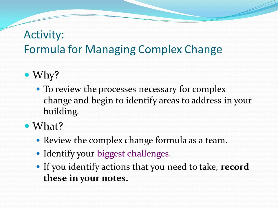 Activity: Formula for Managing Complex Change Why.