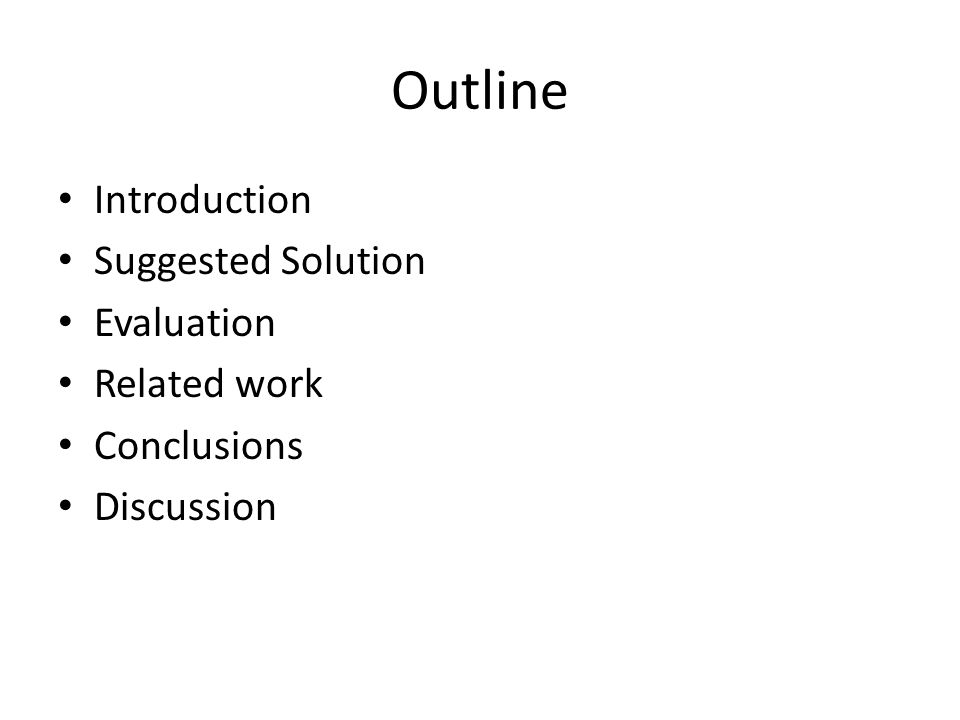 Outline Introduction Suggested Solution Evaluation Related work Conclusions Discussion