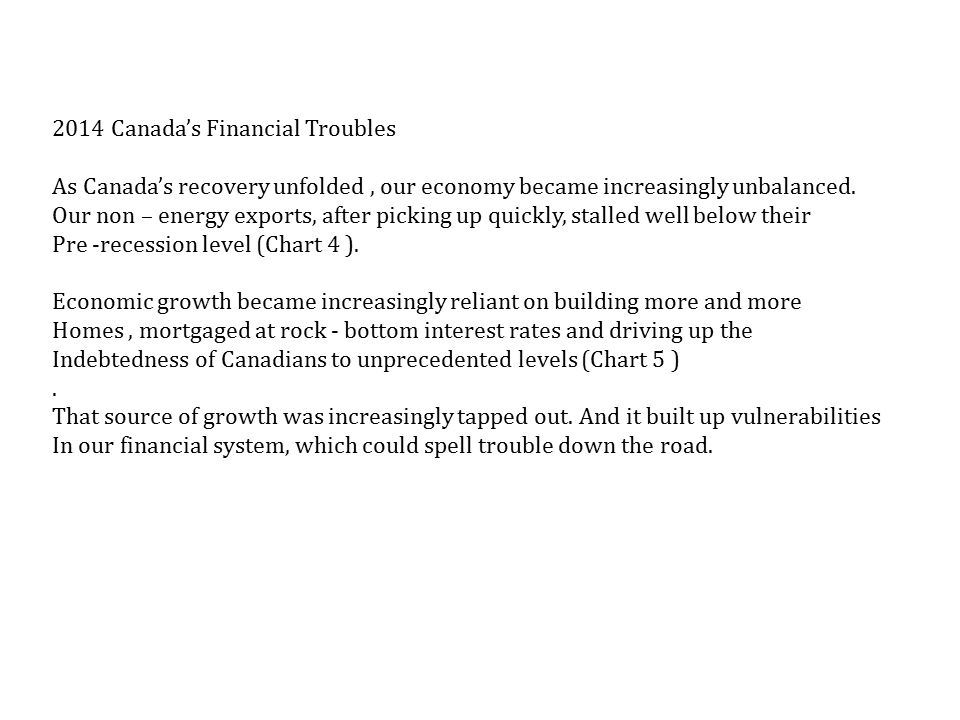 2014 Canada's Financial Troubles As Canada's recovery unfolded, our economy became increasingly unbalanced.