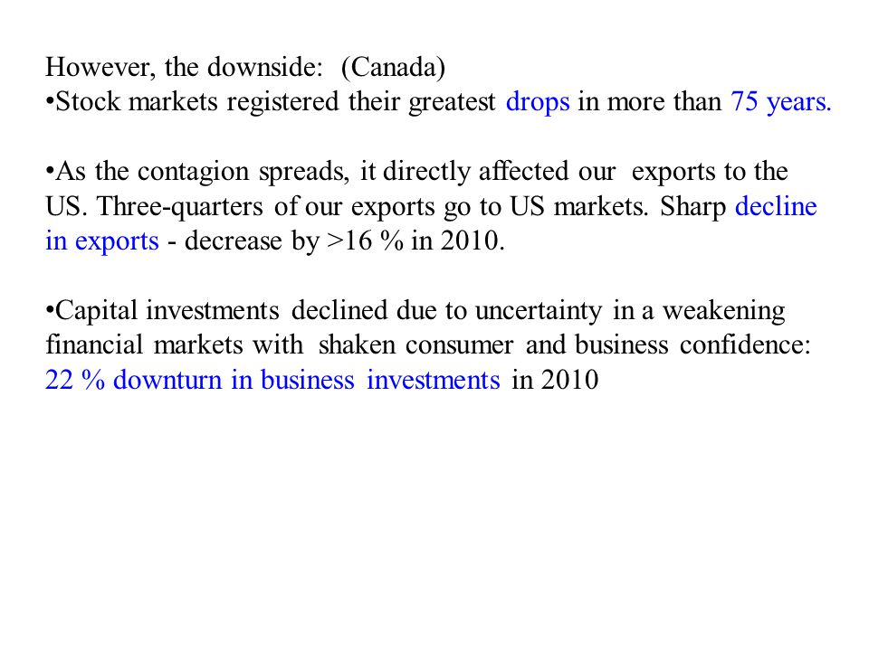 However, the downside: (Canada) Stock markets registered their greatest drops in more than 75 years.
