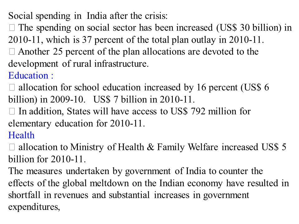 Social spending in India after the crisis:  The spending on social sector has been increased (US$ 30 billion) in 2010-11, which is 37 percent of the total plan outlay in 2010-11.