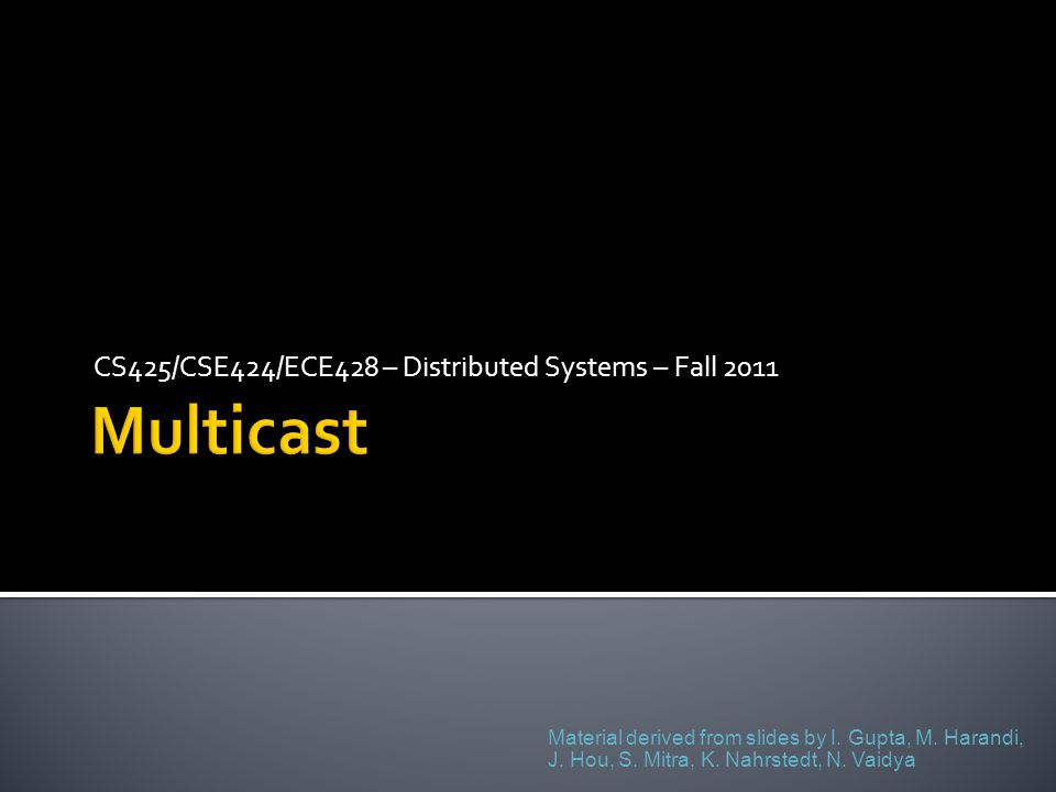 CS425/CSE424/ECE428 – Distributed Systems – Fall 2011 Material derived from slides by I.