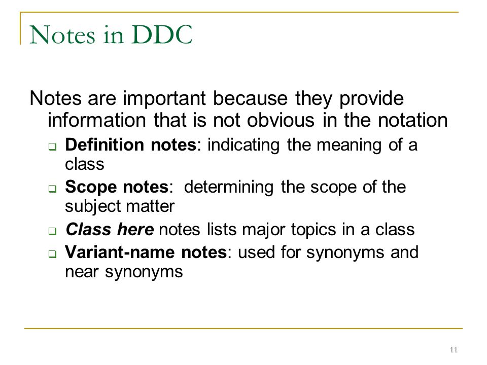 11 Notes in DDC Notes are important because they provide information that is not obvious in the notation  Definition notes: indicating the meaning of