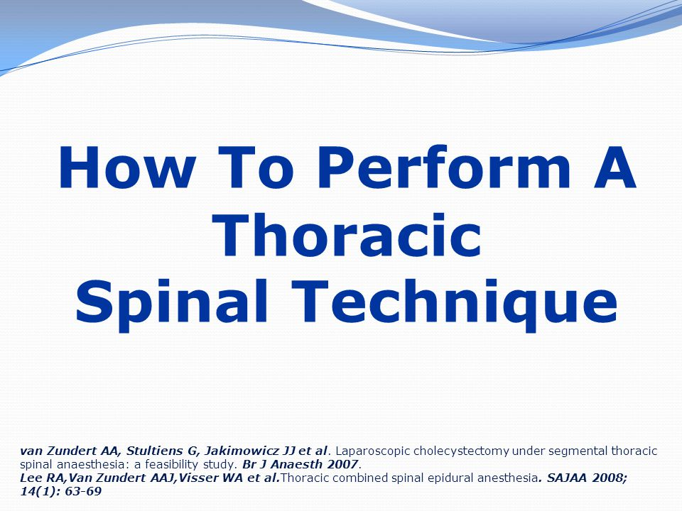 How To Perform A Thoracic Spinal Technique van Zundert AA, Stultiens G, Jakimowicz JJ et al. Laparoscopic cholecystectomy under segmental thoracic spi