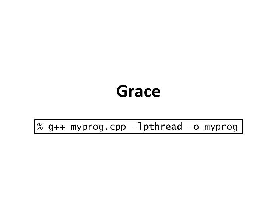 % g++ myprog.cpp –lpthread –o myprog