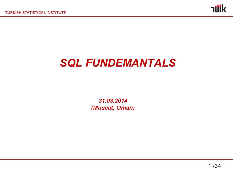 TURKISH STATISTICAL INSTITUTE 2 /34 OUTLINE Definition of SQL Main Categories Of Sql Basic Sql Commands Nested Queries and Subqueries Set Operators (minus, in, not in, all, some, intersect, exists) Aggregate Functions Join Operations Using View and Matearilized View Sequences Triggers And The Purpose Of Triggers