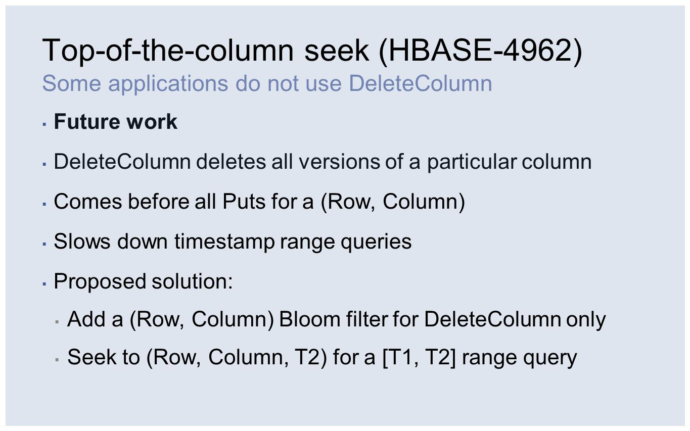 Top-of-the-column seek (HBASE-4962) Some applications do not use DeleteColumn ▪ Future work ▪ DeleteColumn deletes all versions of a particular column