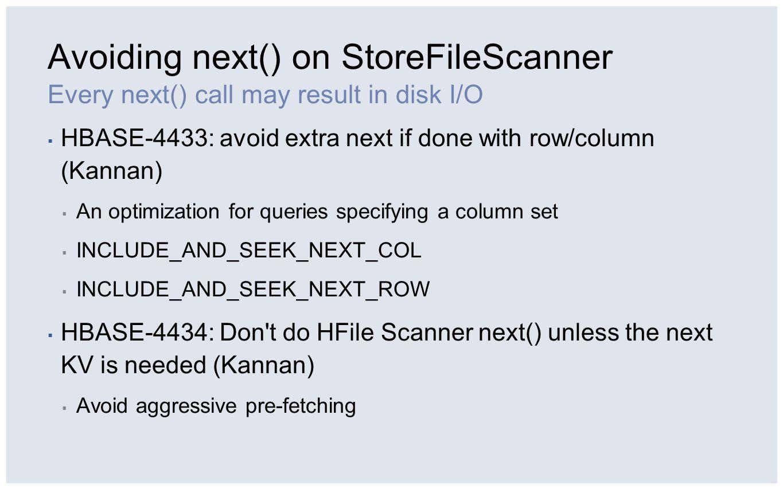 Lazy Seek (HBASE-4465) Optimizing for reading recent data RowColTS R1 C1 T2 T1 C2T1 R2 C1T1 C2 T2 T1 C3T1 RowColTS R1C1T3 R1C2T3 R1C3T2 R2 C1T2 C2T3 RowColTS R1C1T4 R1C2T2 R2C1T1 T1 – T2 T2 – T3 T1 – T4 Fake key: (R1, C3, T3) Fake key: (R1, C3, T2) (R2, C1, T1)