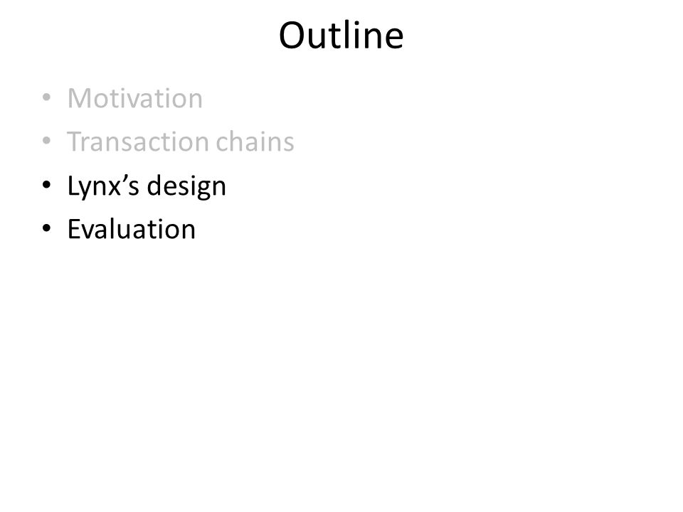 Outline Motivation Transaction chains Lynx's design Evaluation