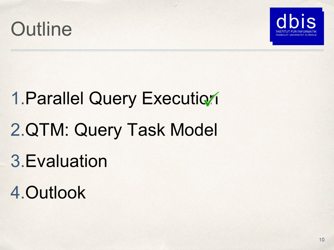 Outline 1.Parallel Query Execution 2.QTM: Query Task Model 3.Evaluation 4.Outlook 10
