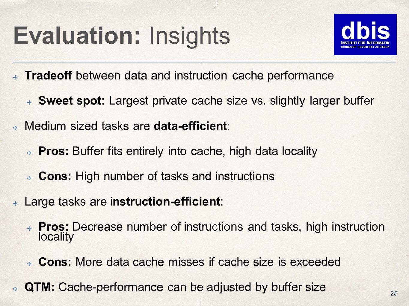 Evaluation: Insights ✤ Tradeoff between data and instruction cache performance ✤ Sweet spot: Largest private cache size vs. slightly larger buffer ✤ M