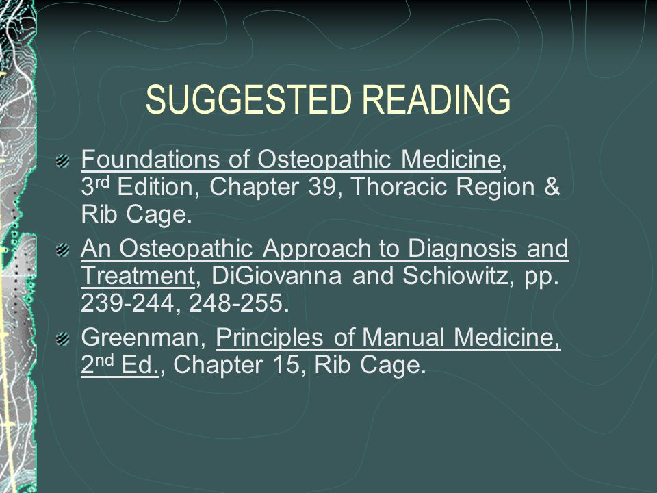 SUGGESTED READING Foundations of Osteopathic Medicine, 3 rd Edition, Chapter 39, Thoracic Region & Rib Cage. An Osteopathic Approach to Diagnosis and