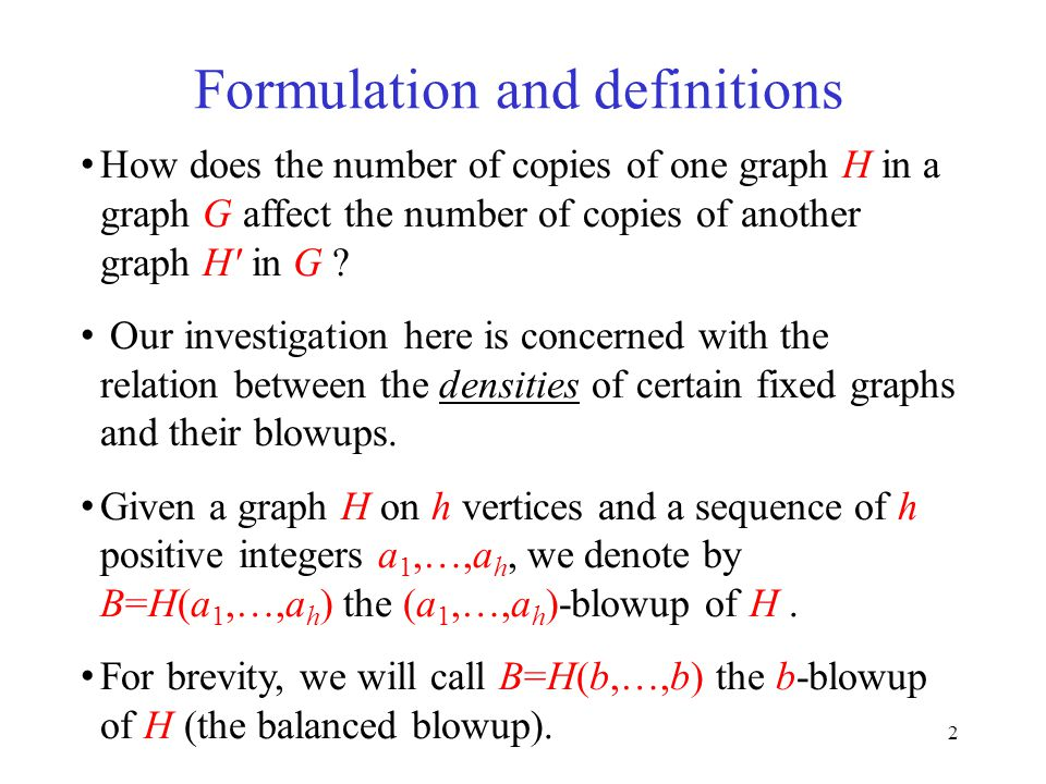2 Formulation and definitions How does the number of copies of one graph H in a graph G affect the number of copies of another graph H in G .