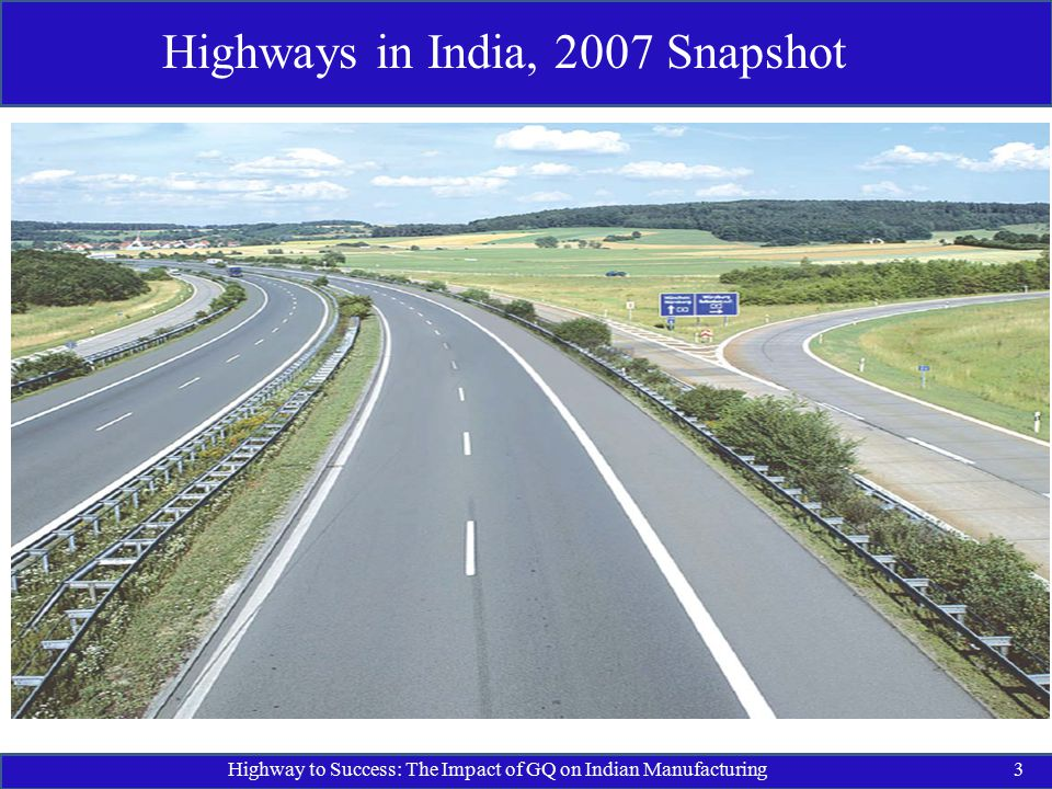 Highway to Success: The Impact of GQ on Indian Manufacturing3 Highways in India, 2007 Snapshot