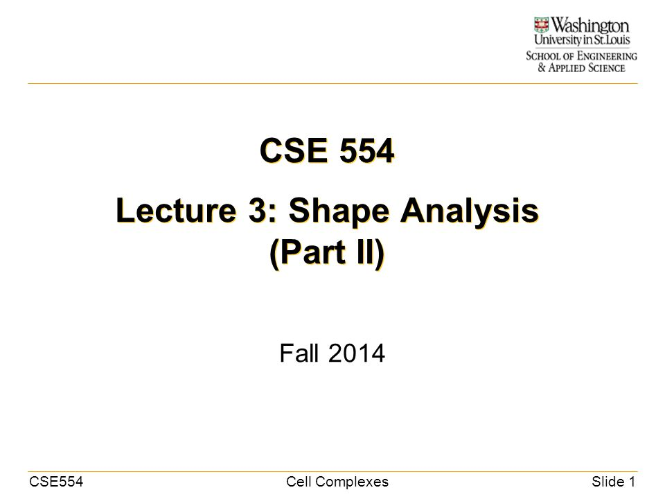 CSE554Cell ComplexesSlide 1 CSE 554 Lecture 3: Shape Analysis (Part II) Fall 2014