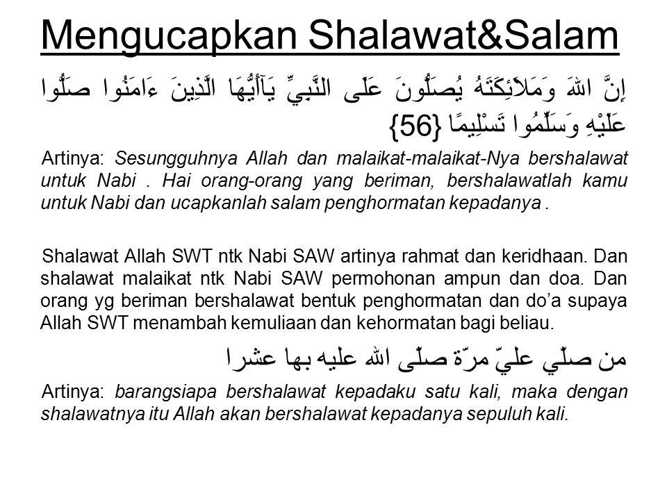 Mengucapkan Shalawat&Salam إِنَّ اللهَ وَمَلاَئِكَتَهُ يُصَلُّونَ عَلَى النَّبِيِّ يَآأَيُّهَا الَّذِينَ ءَامَنُوا صَلُّوا عَلَيْهِ وَسَلِّمُوا تَسْلِ