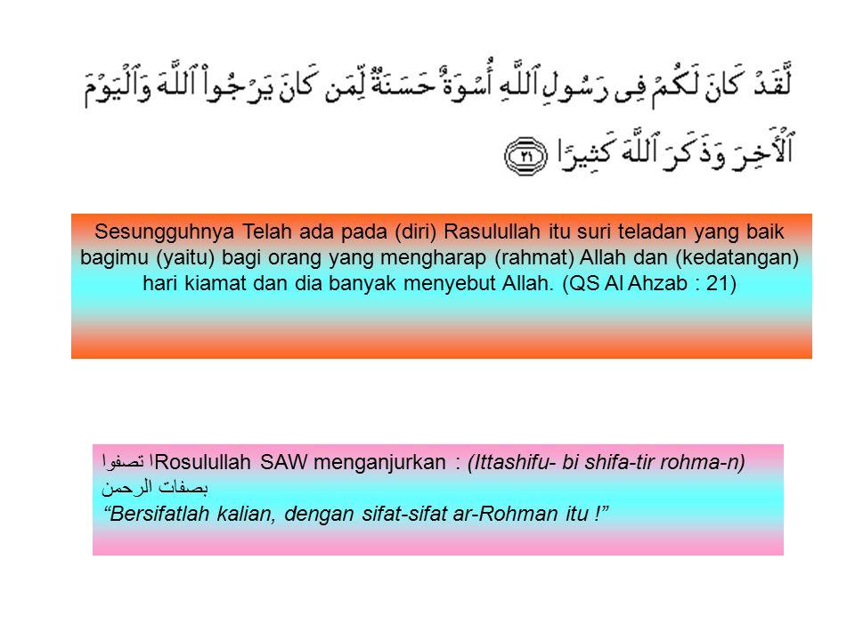 Sesungguhnya Telah ada pada (diri) Rasulullah itu suri teladan yang baik bagimu (yaitu) bagi orang yang mengharap (rahmat) Allah dan (kedatangan) hari