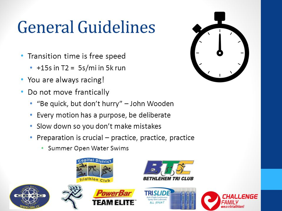 General Guidelines Transition time is free speed +15s in T2 = 5s/mi in 5k run You are always racing.