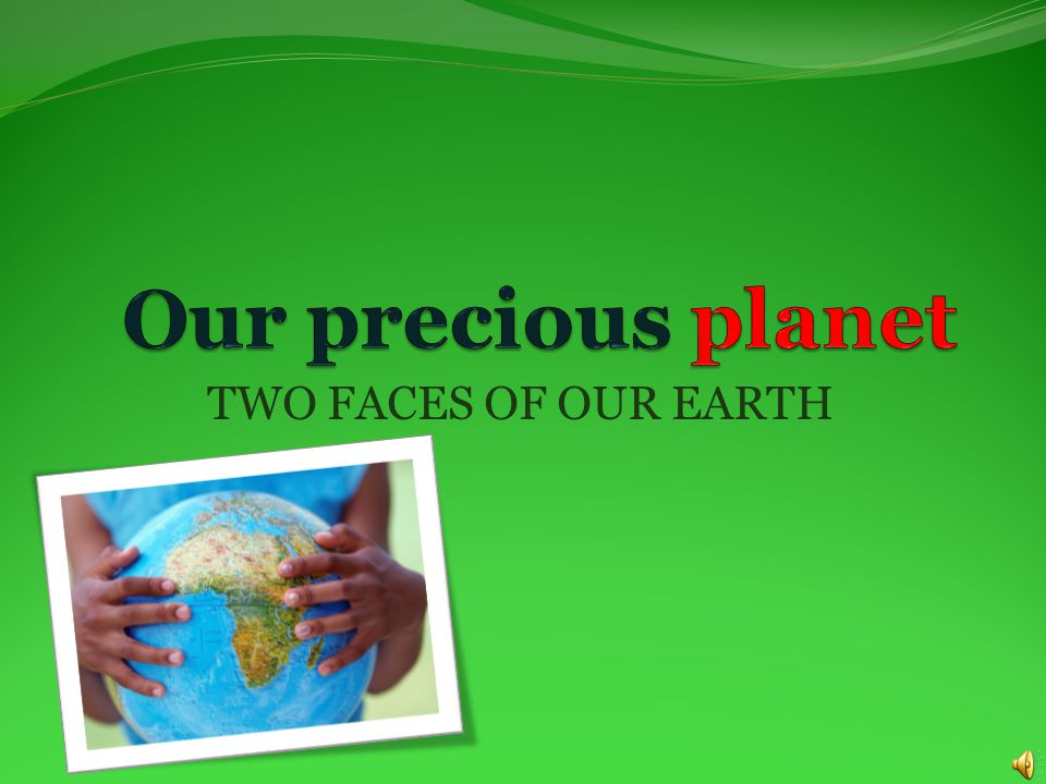 TWO FACES OF OUR EARTH