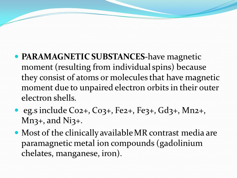 PARAMAGNETIC SUBSTANCES-have magnetic moment (resulting from individual spins) because they consist of atoms or molecules that have magnetic moment du