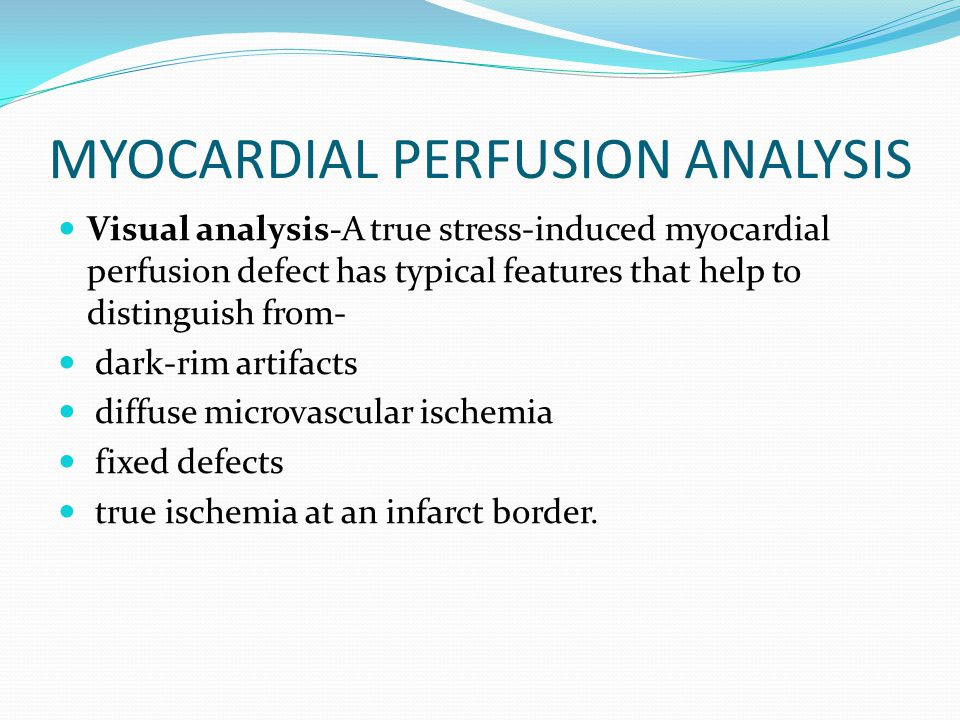 MYOCARDIAL PERFUSION ANALYSIS Visual analysis-A true stress-induced myocardial perfusion defect has typical features that help to distinguish from- da