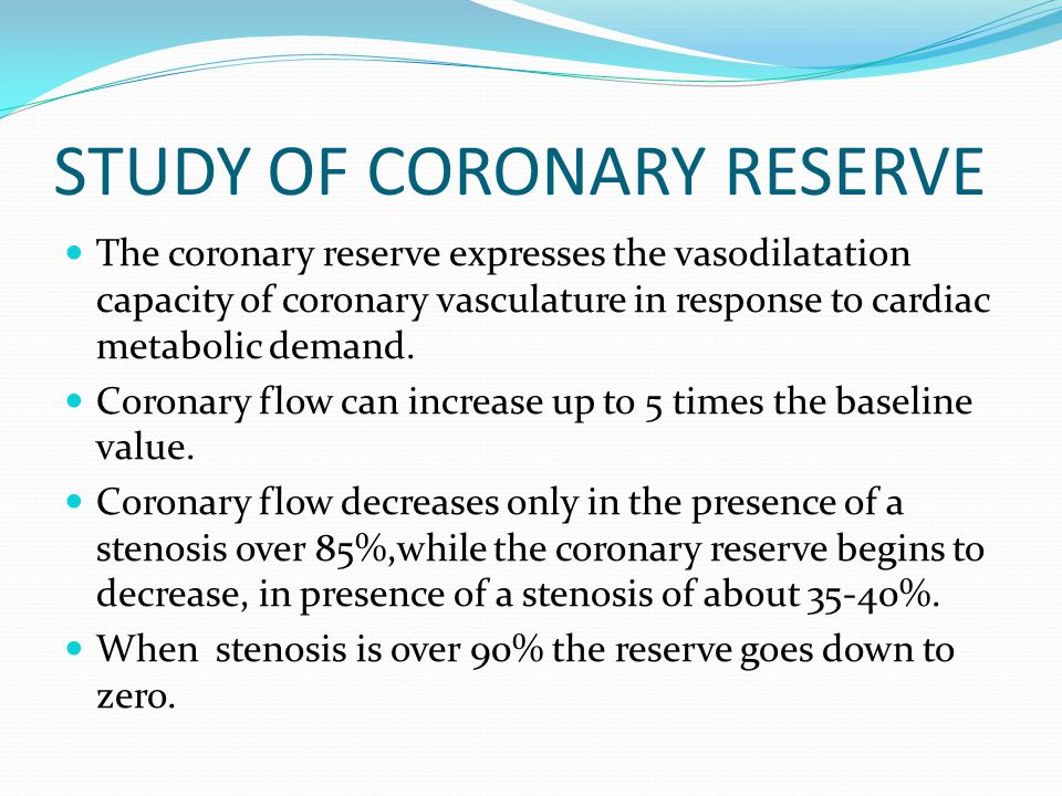 STUDY OF CORONARY RESERVE The coronary reserve expresses the vasodilatation capacity of coronary vasculature in response to cardiac metabolic demand.