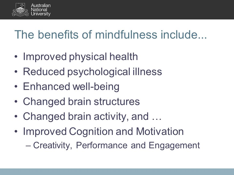 The benefits of mindfulness include...