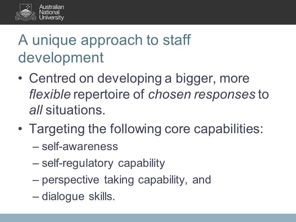 A unique approach to staff development Centred on developing a bigger, more flexible repertoire of chosen responses to all situations.