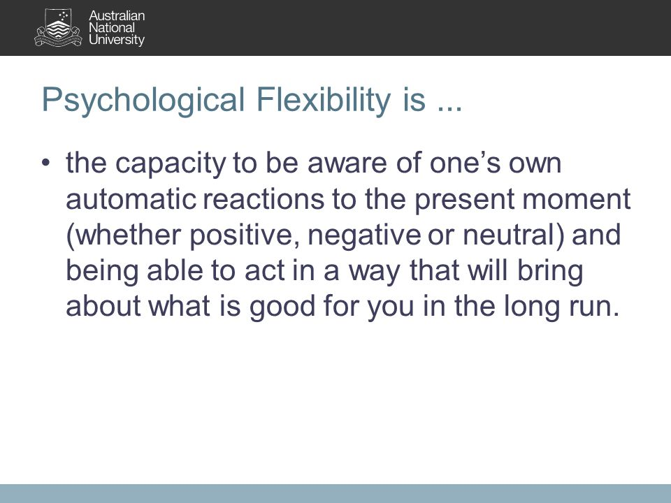 Psychological Flexibility is...