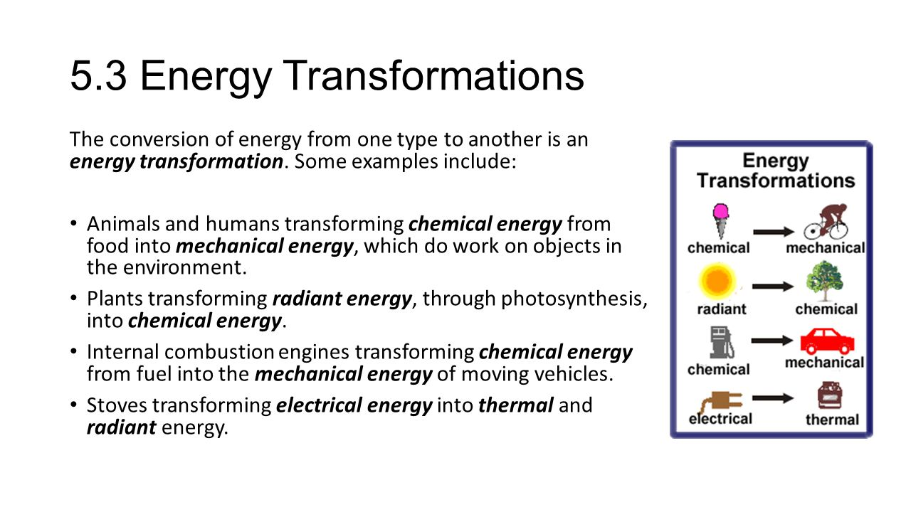 5.3 Energy Transformations The conversion of energy from one type to another is an energy transformation.