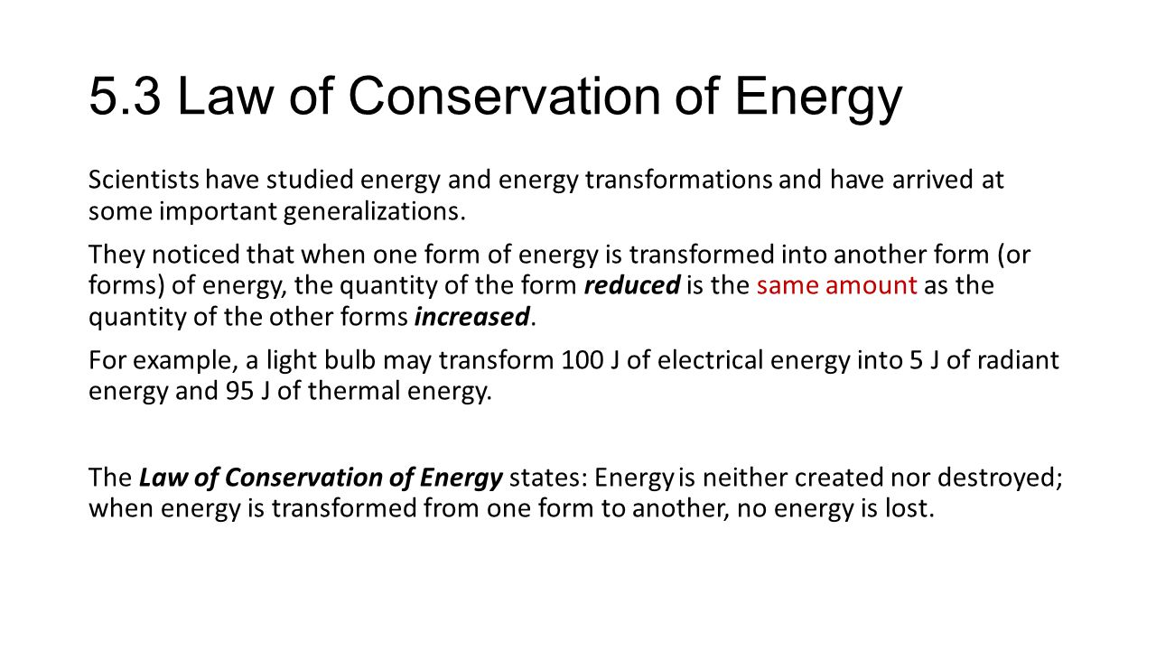 5.3 Law of Conservation of Energy Scientists have studied energy and energy transformations and have arrived at some important generalizations.