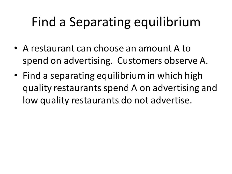 Find a Separating equilibrium A restaurant can choose an amount A to spend on advertising.