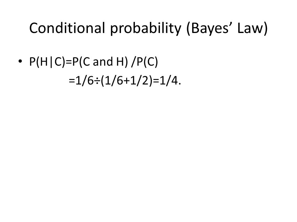 Conditional probability (Bayes' Law) P(H|C)=P(C and H) /P(C) =1/6÷(1/6+1/2)=1/4.