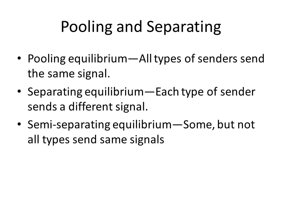 Pooling and Separating Pooling equilibrium—All types of senders send the same signal.