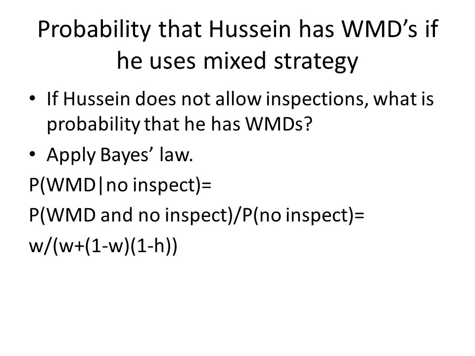 Probability that Hussein has WMD's if he uses mixed strategy If Hussein does not allow inspections, what is probability that he has WMDs.